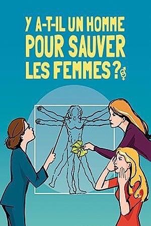 Y A-T-IL-UN HOMME POUR SAUVER LES FEMMES